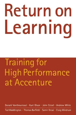 Return on Learning: Training for High Performance at Accenture - Vanthournout, Donald