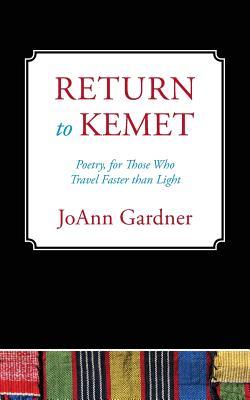 Return to Kemet: Poetry, for Those Who Travel Faster Than Light - Gardner, JoAnn