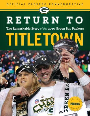 Return to Titletown: The Remarkable Story of the 2010 Green Bay Packers - Carlson, Chuck
