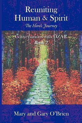 Reuniting Human & Spirit: The Hero's Journey - O'Brien, Mary & Gary