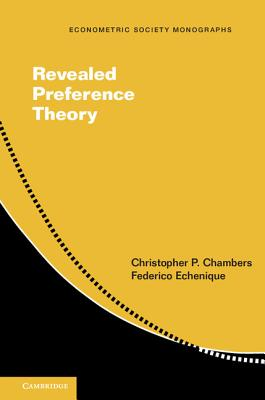 Revealed Preference Theory - Chambers, Christopher Charles, and Echenique, Federico