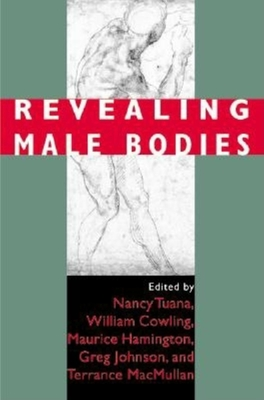 Revealing Male Bodies - Tuana, Nancy (Editor), and Cowling, William (Editor), and Hamington, Maurice (Editor)