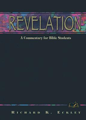 Revelation: A Commentary for Bible Students - Eckley, Richard