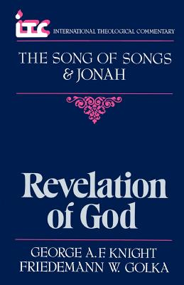 Revelation of God: A Commentary on the Books of the Song of Songs and Jonah - Knight, George Angus Fulton