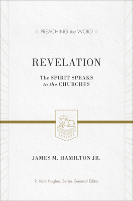 Revelation: The Spirit Speaks to the Churches - Hamilton Jr, James M, and Hughes, R Kent (Editor)