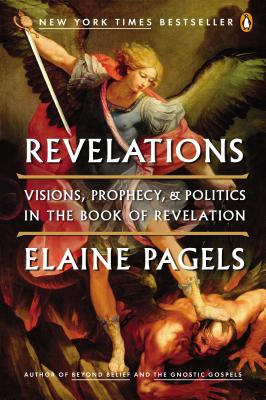 Revelations: Visions, Prophecy, and Politics in the Book of Revelation - Pagels, Elaine