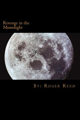 Revenge in the Moonlight - Reed, Roger, and Whaley, Russ (Editor), and Smith, Kim (Editor)
