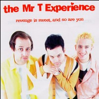 Revenge Is Sweet, and So Are You - The Mr. T Experience