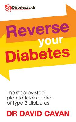 Reverse Your Diabetes: The Step-by-Step Plan to Take Control of Type 2 Diabetes - Cavan, David, Dr.