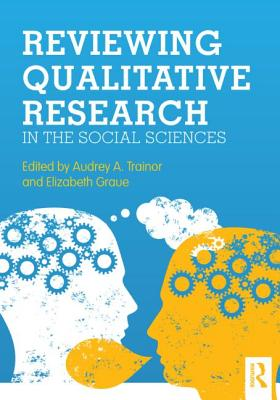 Reviewing Qualitative Research in the Social Sciences - Trainor, Audrey A (Editor), and Graue, Elizabeth (Editor)