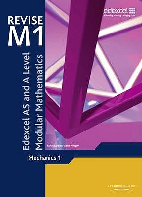 REVISE Edexcel AS and A Level Modular Mathematics Mechanics 1 - Pledger, Keith (Editor), and Hebborn, John (Editor), and Littlewood, Jean (Editor)