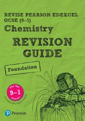 Revise Edexcel GCSE (9-1) Chemistry Foundation Revision Guide: (with free online edition) - Saunders, Nigel