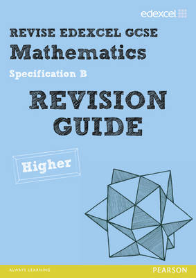 Revise Edexcel GCSE Mathematics Spec B Higher Revision Guide - Pledger, Keith (Editor), and Cumming, Graham (Editor), and Smith, Harry