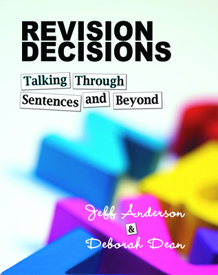 Revision Decisions: Talking Through Sentences and Beyond - Anderson, Jeff, (Te