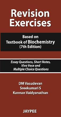 Revision Exercises: Based on Textbook of Biochemistry. Essay Questions, Short Notes, Viva Voce and Multiple Choice Questions - Vasudevan, D. M., and Sreekumari, S., and Vaidyanahan, Kannan