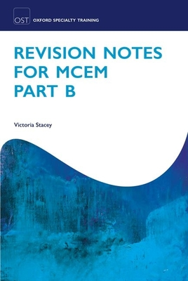 Revision Notes for MCEM Part B - Stacey, Victoria
