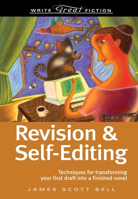 Revision & Self-Editing: Techniques for Transforming Your First Draft Into a Finished Novel - Bell, James Scott