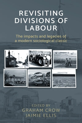 Revisiting Divisions of Labour: The Impacts and Legacies of a Modern Sociological Classic - Crow, Graham, and Ellis, Jaimie
