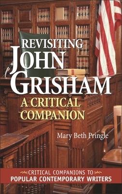 Revisiting John Grisham: A Critical Companion - Pringle, Mary Beth