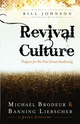 Revival Culture: Prepare for the Next Great Awakening - Brodeur, Michael, and Liebscher, Banning