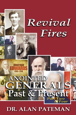 Revival Fires, Anointed Generals Past and Present (Part Two of Four) - Pateman, Alan