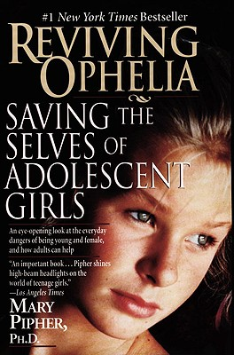 Reviving Ophelia: Saving the Selves of Adolescent Girls - Pipher, Mary
