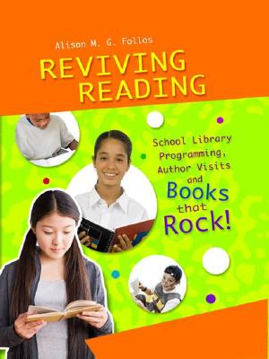 Reviving Reading: School Library Programming, Author Visits and Books That Rock! - Follos, Alison M G, and Gantos, Jack (Foreword by)