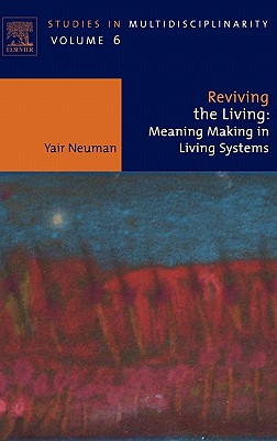 Reviving the Living: Meaning Making in Living Systems - Neuman, Yair