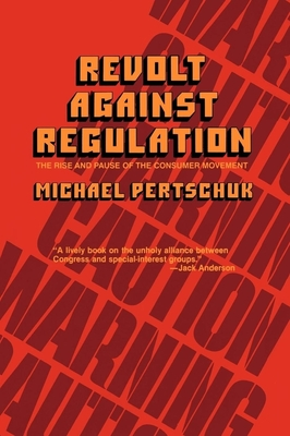 Revolt Against Regulation: The Rise and Pause of the Consumer Movement - Pertschuk, Michael