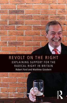 Revolt on the Right: Explaining Support for the Radical Right in Britain - Ford, Robert, and Goodwin, Matthew