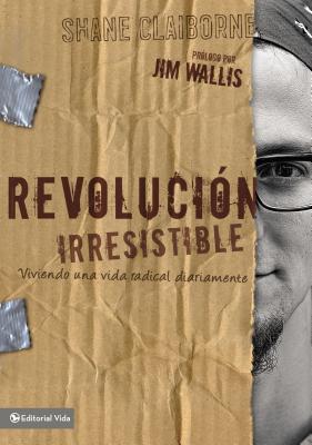 Revolucion Irresistible: Viviendo Una Vida Radical Diariamente - Claiborne, Shane, and Wallis, Jim (Prologue by)