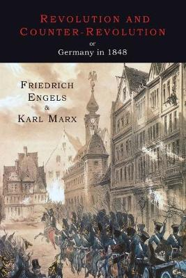 Revolution and Counter-Revolution or Germany in 1848 - Engels, Friedrich, and Marx, Karl, and Marx, Eleanor Aveling (Editor)