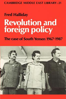 Revolution and Foreign Policy: The Case of South Yemen, 1967 1987 - Halliday, Fred