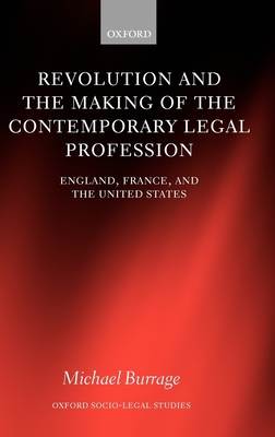Revolution and the Making of the Contemporary Legal Profession: England, France, and the United States - Burrage, Michael