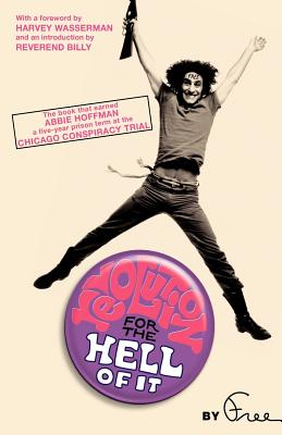Revolution for the Hell of It: The Book That Earned Abbie Hoffman a Five-Year Prison Term at the Chicago Conspiracy Trial - Hoffman, Abbie, and Wasserman, Harvey (Foreword by), and Reverend Billy (Introduction by)