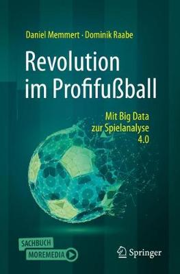 Revolution Im Profifussball: Mit Big Data Zur Spielanalyse 4.0 - Memmert, Daniel, and Raabe, Dominik