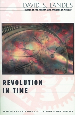 Revolution in Time: Clocks and the Making of the Modern World, Revised and Enlarged Edition - Landes, David S