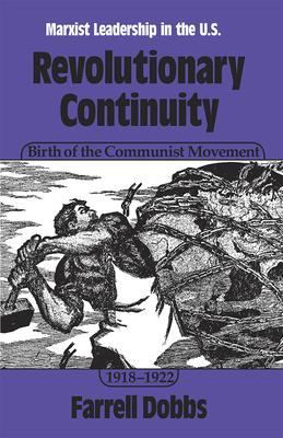 Revolutionary Continuity: Birth of the Communist Movement, 1918-1922 - Dobbs, Farrell