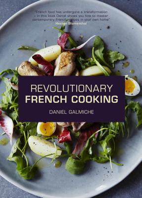 Revolutionary French Cooking - Galmiche, Daniel, and Blumenthal, Heston (Foreword by)