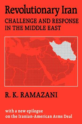 Revolutionary Iran: Challenge and Response in the Middle East - Ramazani, Rouhollah K, and Hoffmann, Stanley (Foreword by)