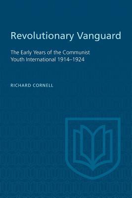 Revolutionary Vanguard: The Early Years of the Communist Youth International 1914-1924 - Cornell, Richard