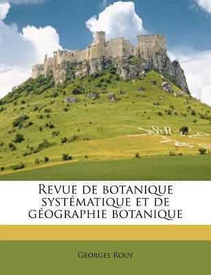 Revue de Botanique Systematique Et de Geographie Botanique - Rouy, Georges