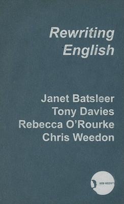 Rewriting English: Cultural Politics of Gender and Class - Batsleer, Janet