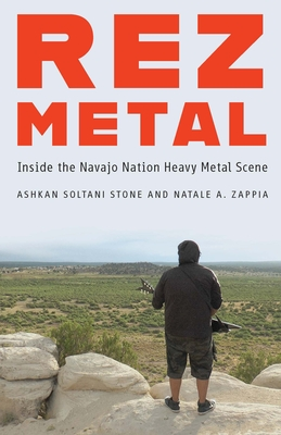 Rez Metal: Inside the Navajo Nation Heavy Metal Scene - Soltani Stone, Ashkan, and Zappia, Natale A