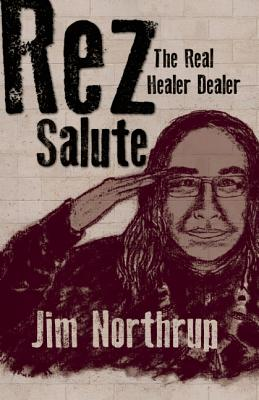 Rez Salute: The Real Healer Dealer - Northrup, Jim