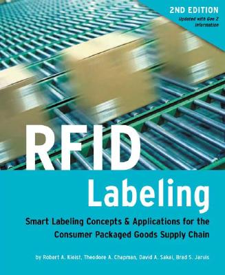 Rfid Labeling: Smart Labeling Concepts & Applications for the Consumer Packaged Goods Supply Chain (2nd Edition) - Kleist, Robert A, and Jarvis, Brad S, and Sakai, David A