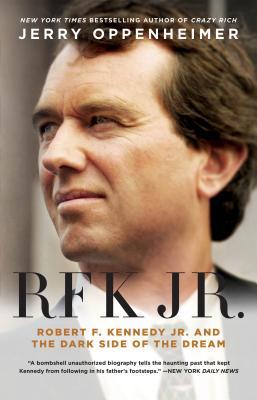 Rfk Jr.: Robert F. Kennedy Jr. and the Dark Side of the Dream - Oppenheimer, Jerry