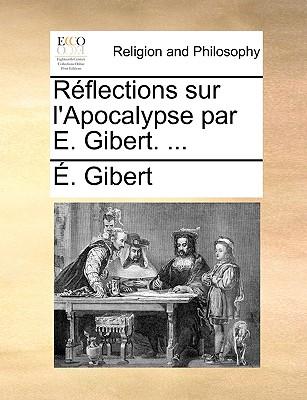Rflections Sur L'Apocalypse Par E. Gibert. ... - Gibert