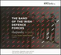 Rhapsodic Winds - Band of the Irish Defence Forces; Mark Armstrong (conductor)