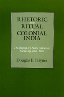 Rhetoric and Ritual in Colonial India - Haynes, Douglas E